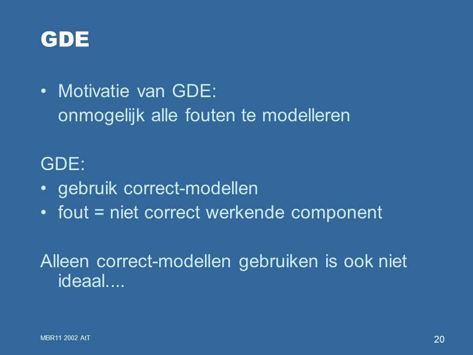 MBR11 2002 AtT 20 GDE Motivatie van GDE: onmogelijk alle fouten te modelleren GDE: gebruik correct-modellen fout = niet correct werkende component Alleen correct-modellen gebruiken is ook niet ideaal....