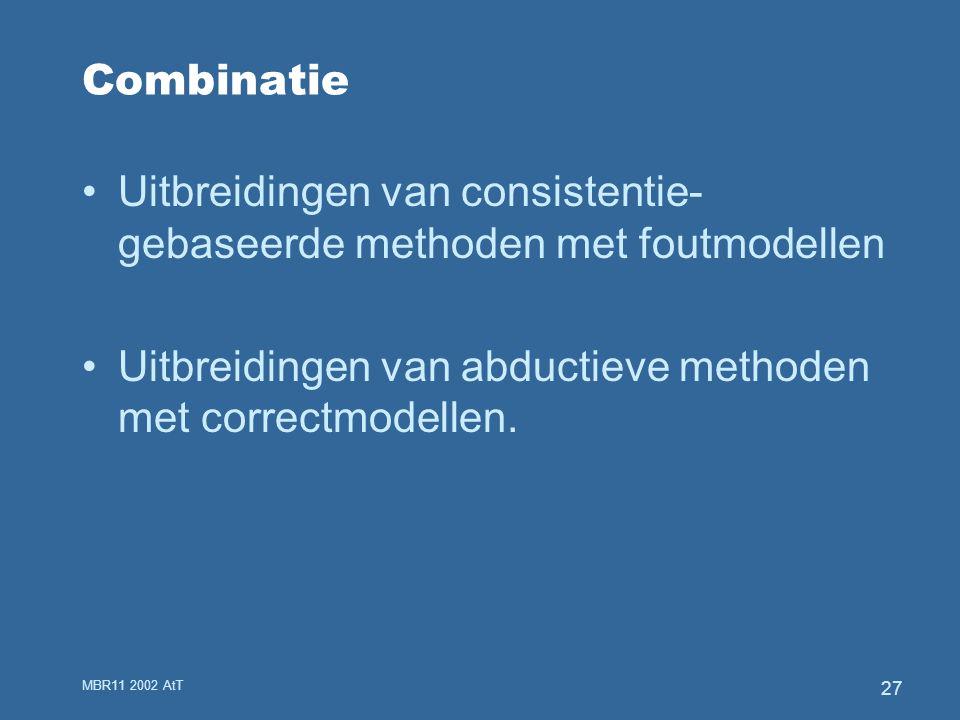 MBR11 2002 AtT 27 Combinatie Uitbreidingen van consistentie- gebaseerde methoden met foutmodellen Uitbreidingen van abductieve methoden met correctmodellen.