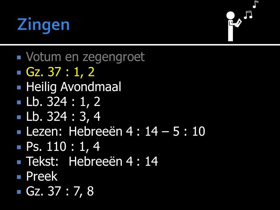  Votum en zegengroet  Gz. 37 : 1, 2  Heilig Avondmaal  Lb. 324 : 1, 2  Lb. 324 : 3, 4  Lezen:Hebreeën 4 : 14 – 5 : 10  Ps. 110 : 1, 4  Tekst:H