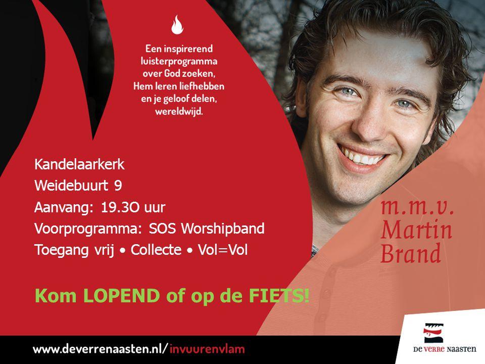 Kandelaarkerk Weidebuurt 9 Aanvang: 19.3O uur Voorprogramma: SOS Worshipband Toegang vrij Collecte Vol=Vol Kom LOPEND of op de FIETS!