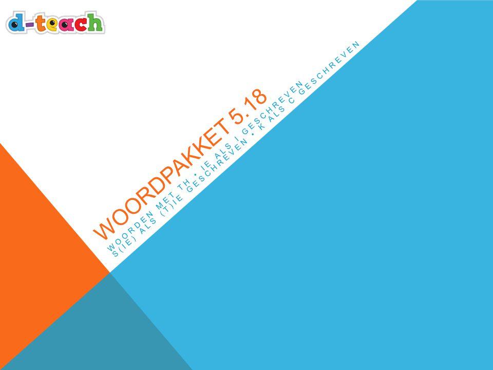 WOORDPAKKET 5.18 WOORDEN MET TH IE ALS I GESCHREVEN S(IE) ALS (T)IE GESCHREVEN K ALS C GESCHREVEN