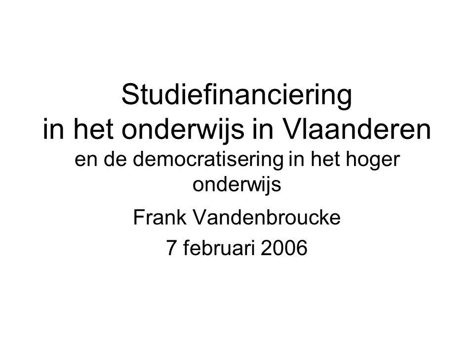Studiefinanciering in het onderwijs in Vlaanderen en de democratisering in het hoger onderwijs Frank Vandenbroucke 7 februari 2006
