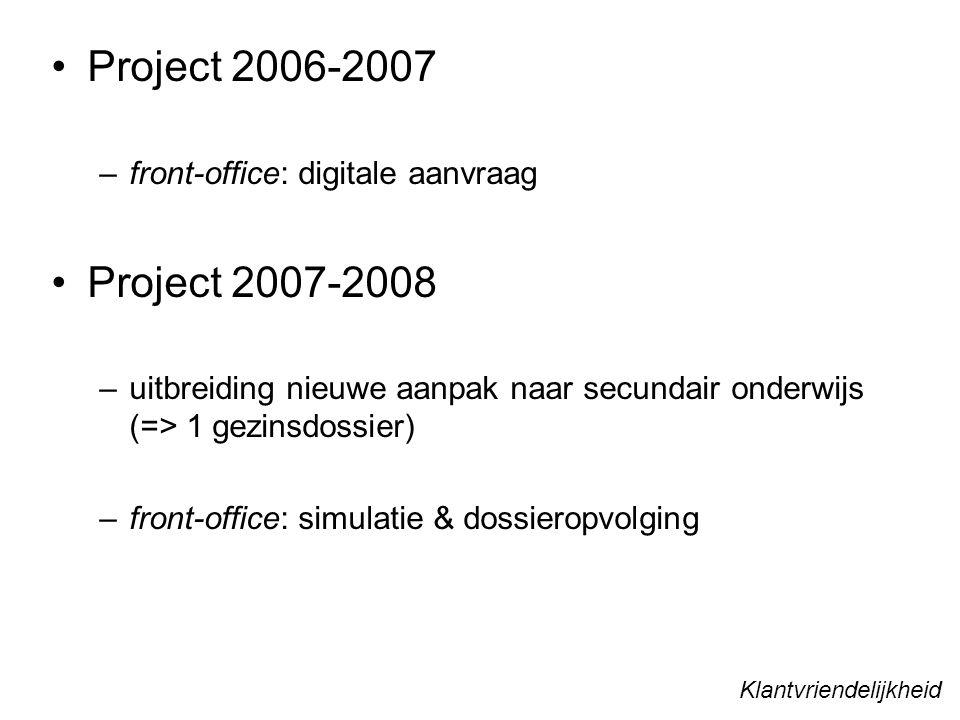 Project 2006-2007 –front-office: digitale aanvraag Project 2007-2008 –uitbreiding nieuwe aanpak naar secundair onderwijs (=> 1 gezinsdossier) –front-office: simulatie & dossieropvolging Klantvriendelijkheid