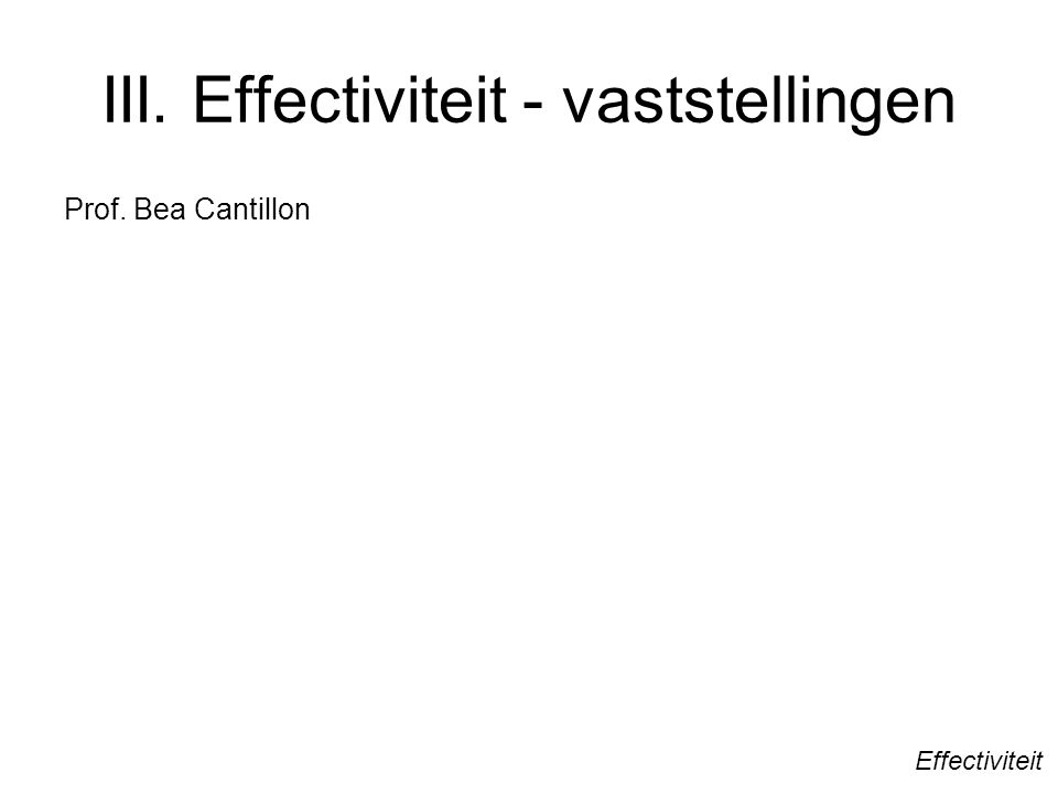 III. Effectiviteit - vaststellingen Prof. Bea Cantillon Effectiviteit