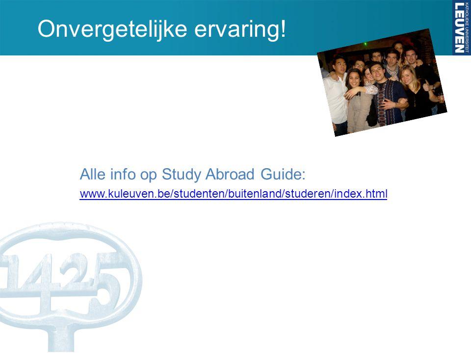 Onvergetelijke ervaring! Alle info op Study Abroad Guide: www.kuleuven.be/studenten/buitenland/studeren/index.html