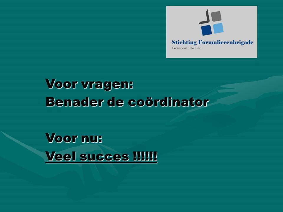 Voor vragen: Benader de coördinator Voor nu: Veel succes !!!!!!