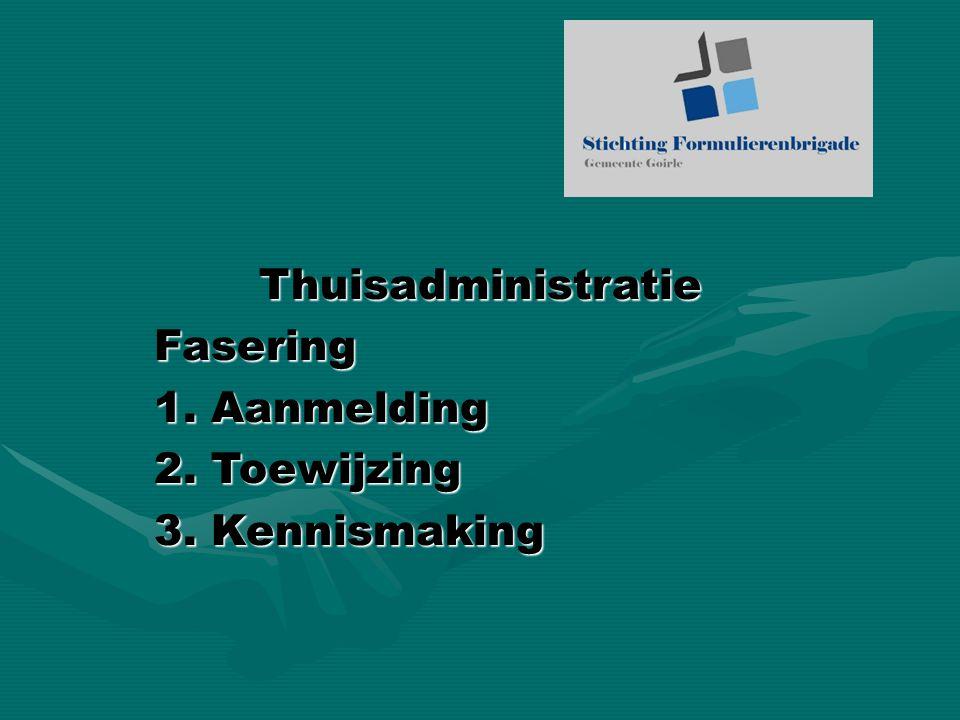 ThuisadministratieFasering 1. Aanmelding 2. Toewijzing 3. Kennismaking