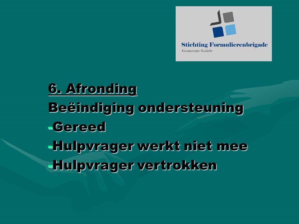 6. Afronding Beëindiging ondersteuning -Gereed -Hulpvrager werkt niet mee -Hulpvrager vertrokken