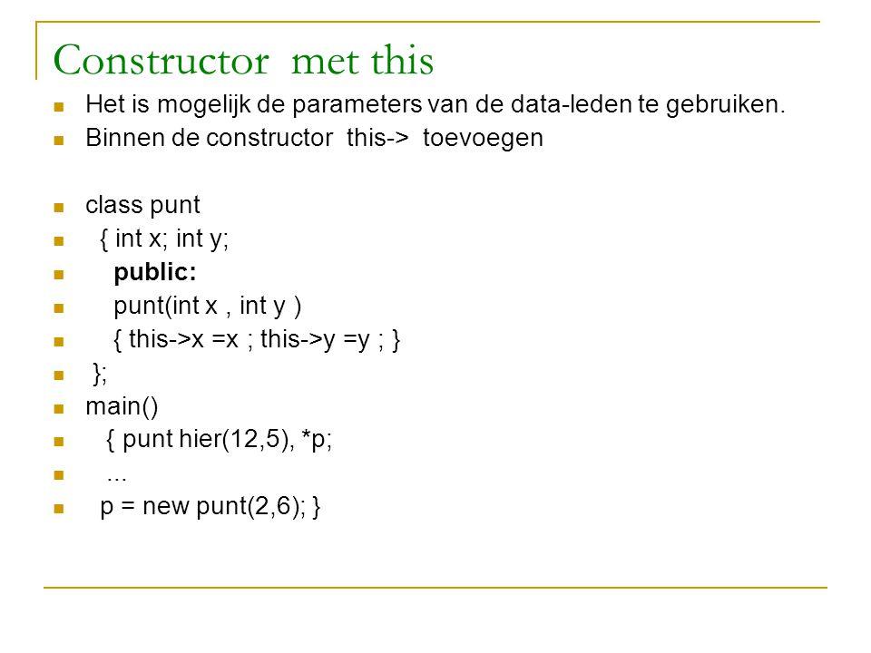 Constructor met this Het is mogelijk de parameters van de data-leden te gebruiken. Binnen de constructor this-> toevoegen class punt { int x; int y; p