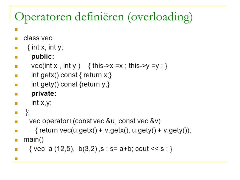Operatoren definiëren (overloading) class vec { int x; int y; public: vec(int x, int y ) { this->x =x ; this->y =y ; } int getx() const { return x;} i
