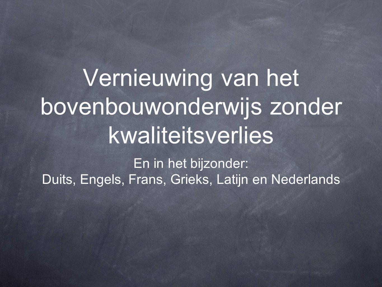 Vernieuwing van het bovenbouwonderwijs zonder kwaliteitsverlies En in het bijzonder: Duits, Engels, Frans, Grieks, Latijn en Nederlands