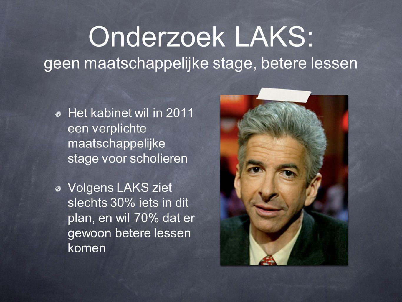 Onderzoek LAKS: geen maatschappelijke stage, betere lessen Het kabinet wil in 2011 een verplichte maatschappelijke stage voor scholieren Volgens LAKS