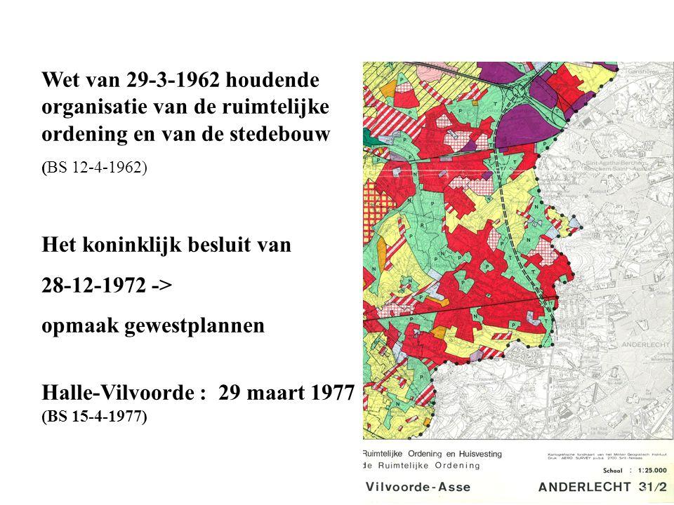 Wet van 29-3-1962 houdende organisatie van de ruimtelijke ordening en van de stedebouw (BS 12-4-1962) Het koninklijk besluit van 28-12-1972 -> opmaak