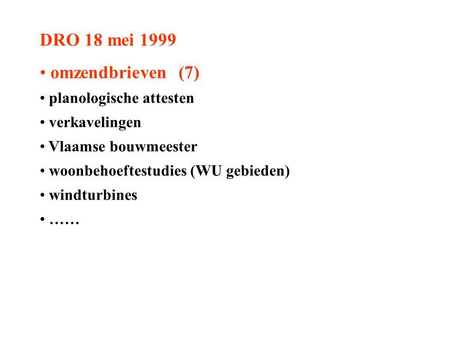DRO 18 mei 1999 omzendbrieven (7) planologische attesten verkavelingen Vlaamse bouwmeester woonbehoeftestudies (WU gebieden) windturbines ……