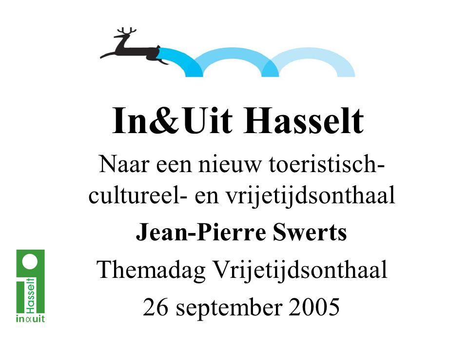 In&Uit Hasselt Naar een nieuw toeristisch- cultureel- en vrijetijdsonthaal Jean-Pierre Swerts Themadag Vrijetijdsonthaal 26 september 2005