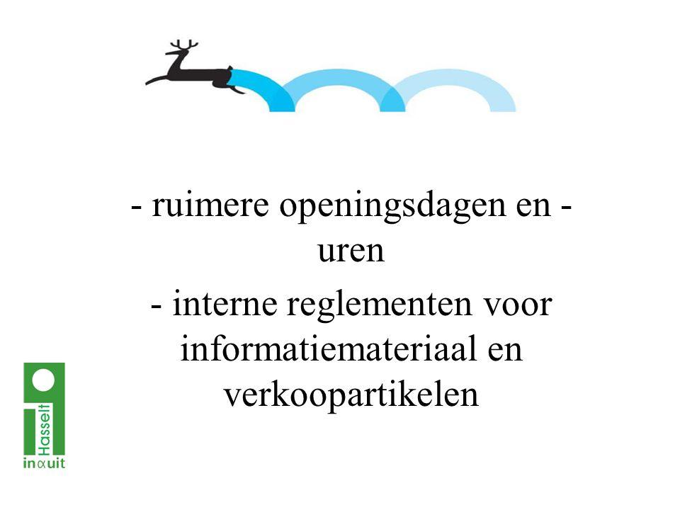 - ruimere openingsdagen en - uren - interne reglementen voor informatiemateriaal en verkoopartikelen