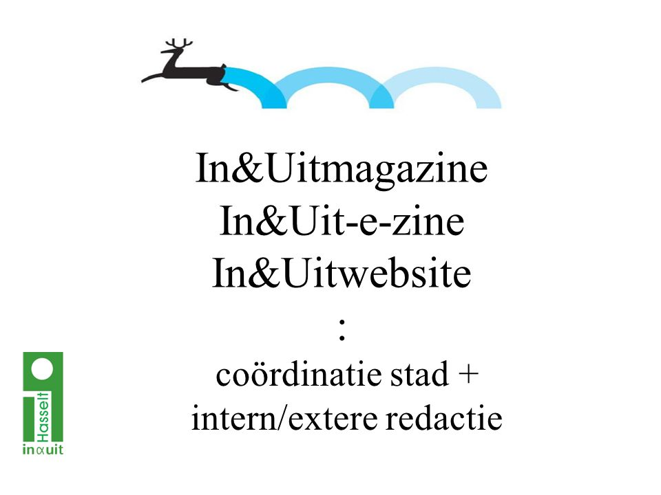 In&Uitmagazine In&Uit-e-zine In&Uitwebsite : coördinatie stad + intern/extere redactie