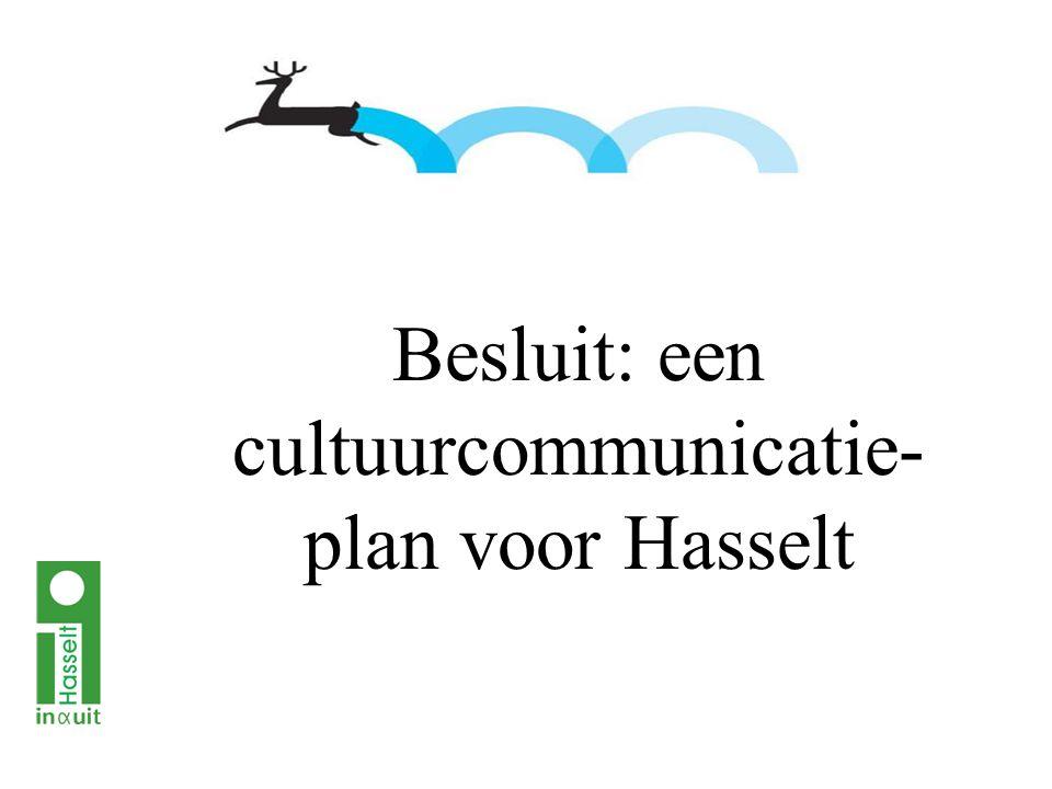 Besluit: een cultuurcommunicatie- plan voor Hasselt