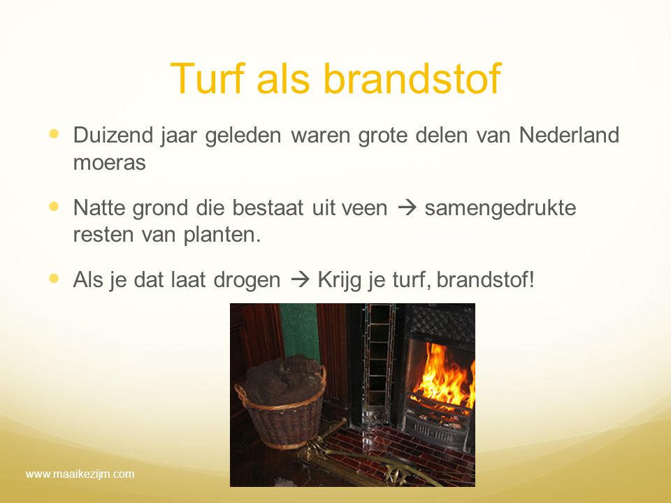 Turf als brandstof Duizend jaar geleden waren grote delen van Nederland moeras Natte grond die bestaat uit veen  samengedrukte resten van planten. Al