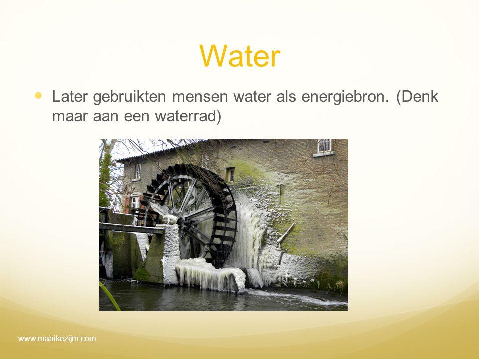 Water Later gebruikten mensen water als energiebron. (Denk maar aan een waterrad) www.maaikezijm.com