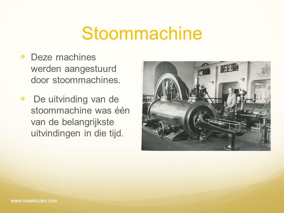 Stoommachine Deze machines werden aangestuurd door stoommachines. De uitvinding van de stoommachine was één van de belangrijkste uitvindingen in die t