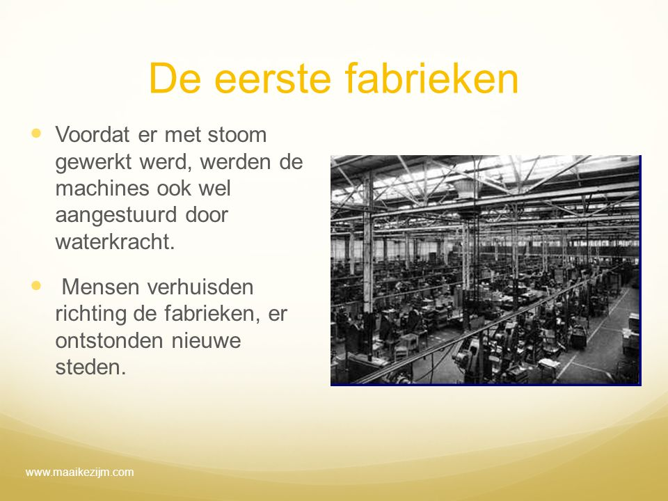 De eerste fabrieken Voordat er met stoom gewerkt werd, werden de machines ook wel aangestuurd door waterkracht. Mensen verhuisden richting de fabrieke