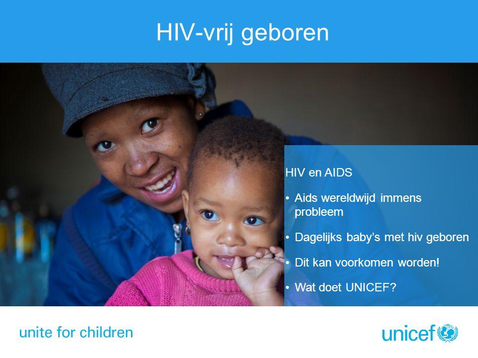 HIV-vrij geboren HIV en AIDS Aids wereldwijd immens probleem Dagelijks baby's met hiv geboren Dit kan voorkomen worden! Wat doet UNICEF?