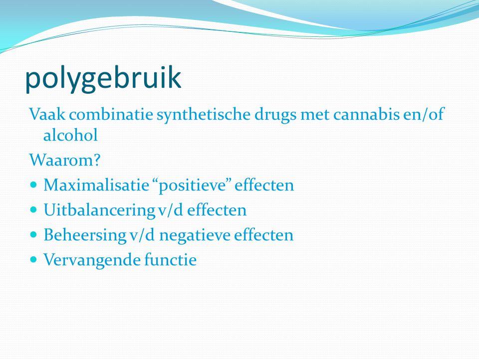 """polygebruik Vaak combinatie synthetische drugs met cannabis en/of alcohol Waarom? Maximalisatie """"positieve"""" effecten Uitbalancering v/d effecten Behee"""