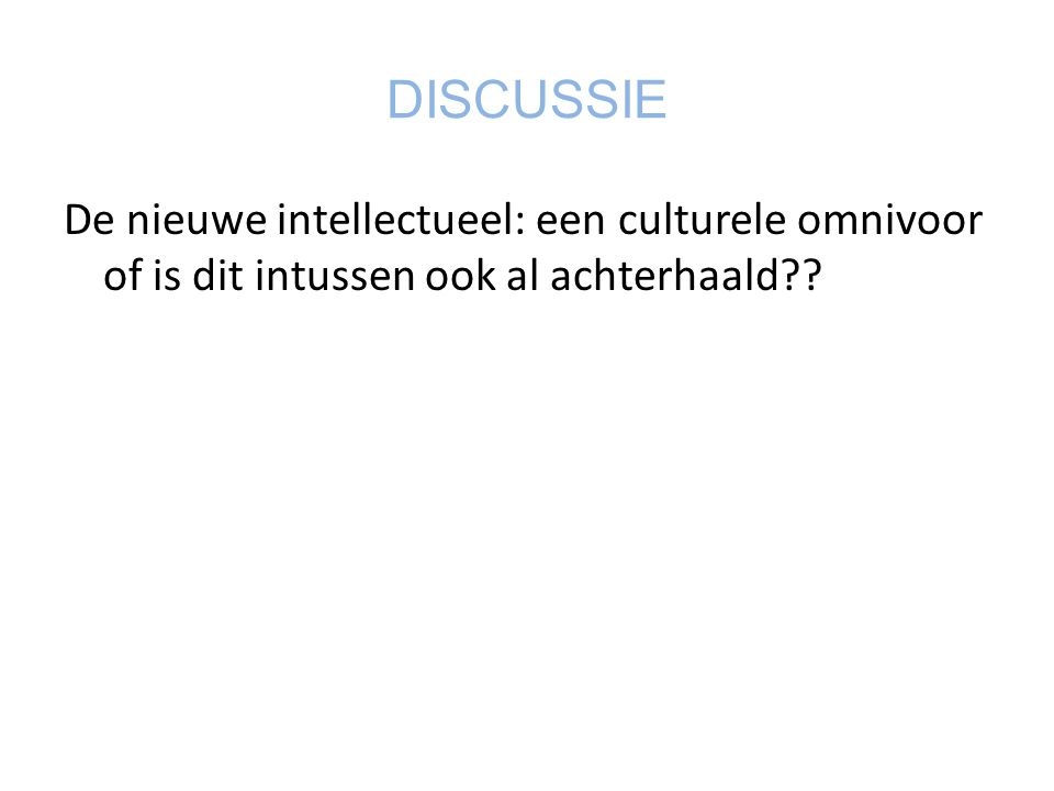 De nieuwe intellectueel: een culturele omnivoor of is dit intussen ook al achterhaald?? DISCUSSIE
