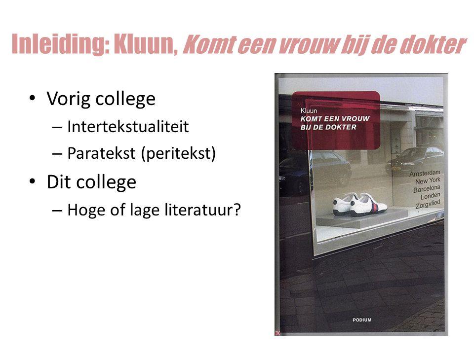 Inleiding: Kluun, Komt een vrouw bij de dokter Vorig college – Intertekstualiteit – Paratekst (peritekst) Dit college – Hoge of lage literatuur?