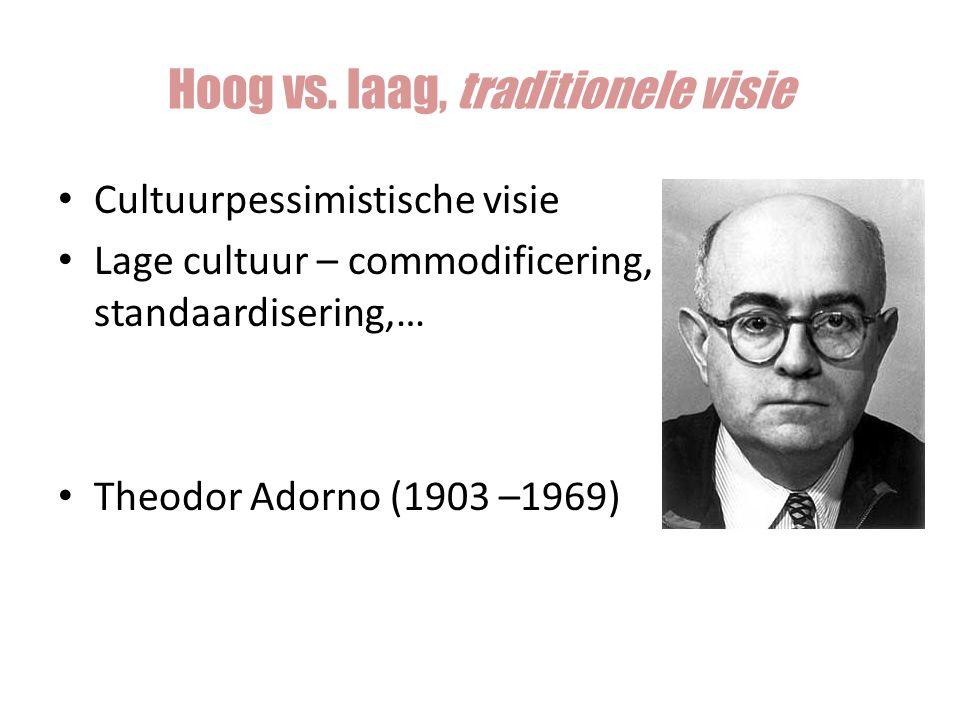 Cultuurpessimistische visie Lage cultuur – commodificering, standaardisering,… Theodor Adorno (1903 –1969) Hoog vs. laag, traditionele visie