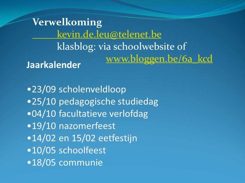 Verwelkoming kevin.de.leu@telenet.be klasblog: via schoolwebsite of www.bloggen.be/6a_kcd www.bloggen.be/6a_kcd Jaarkalender 23/09 scholenveldloop 25/
