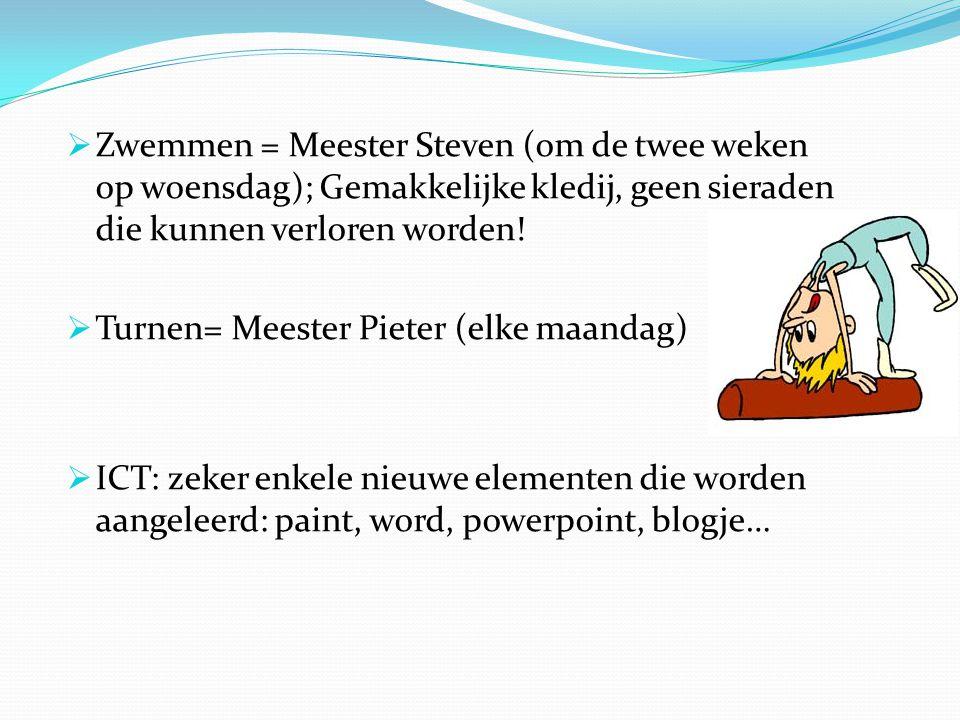  Zwemmen = Meester Steven (om de twee weken op woensdag); Gemakkelijke kledij, geen sieraden die kunnen verloren worden!  Turnen= Meester Pieter (el