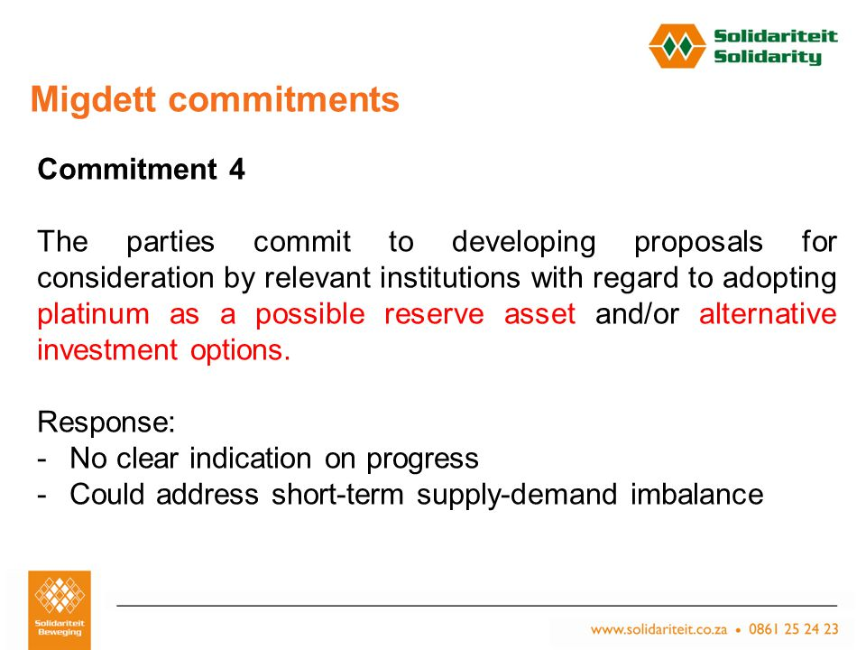 Titel van aanbieding – Subtitel van aanbieding Naam van aanbieder Plek, Datum Migdett commitments Commitment 4 The parties commit to developing proposals for consideration by relevant institutions with regard to adopting platinum as a possible reserve asset and/or alternative investment options.