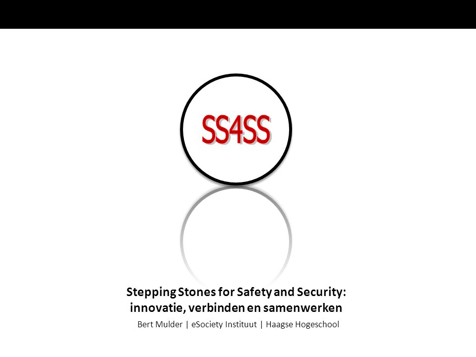 Bert Mulder | eSociety Instituut | Haagse Hogeschool Stepping Stones for Safety and Security: innovatie, verbinden en samenwerken
