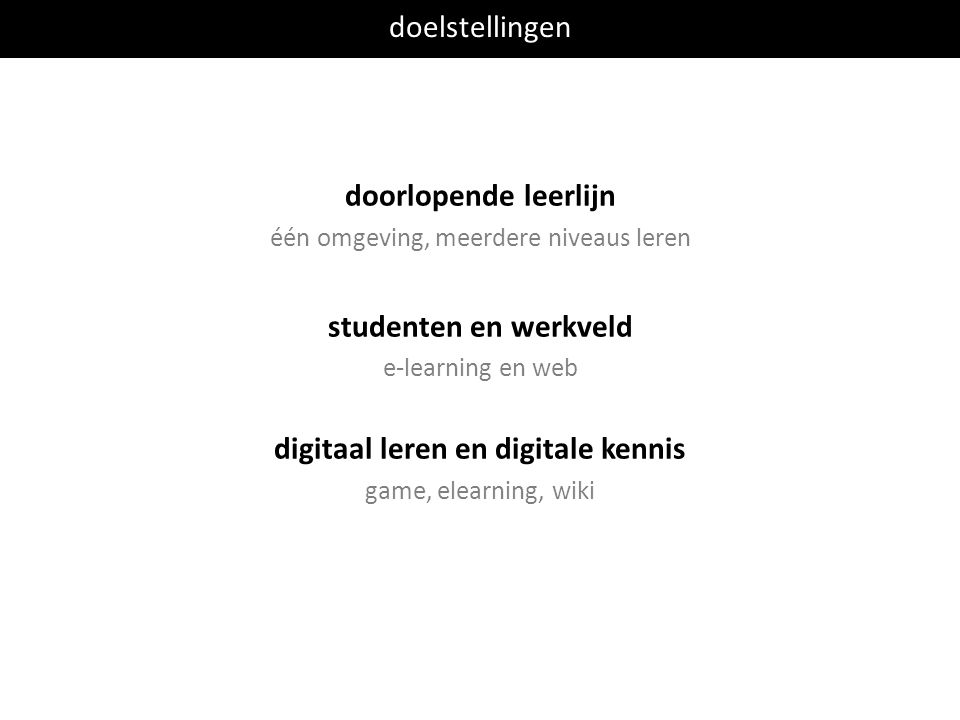 doelstellingen doorlopende leerlijn één omgeving, meerdere niveaus leren studenten en werkveld e-learning en web digitaal leren en digitale kennis game, elearning, wiki