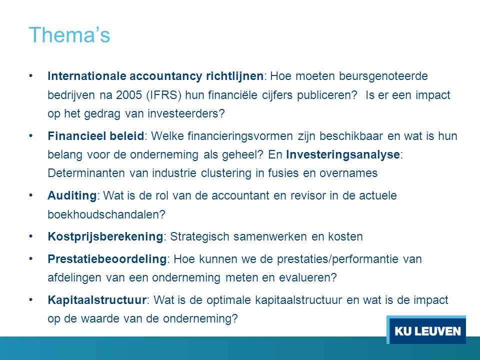 Thema's Internationale accountancy richtlijnen: Hoe moeten beursgenoteerde bedrijven na 2005 (IFRS) hun financiële cijfers publiceren.