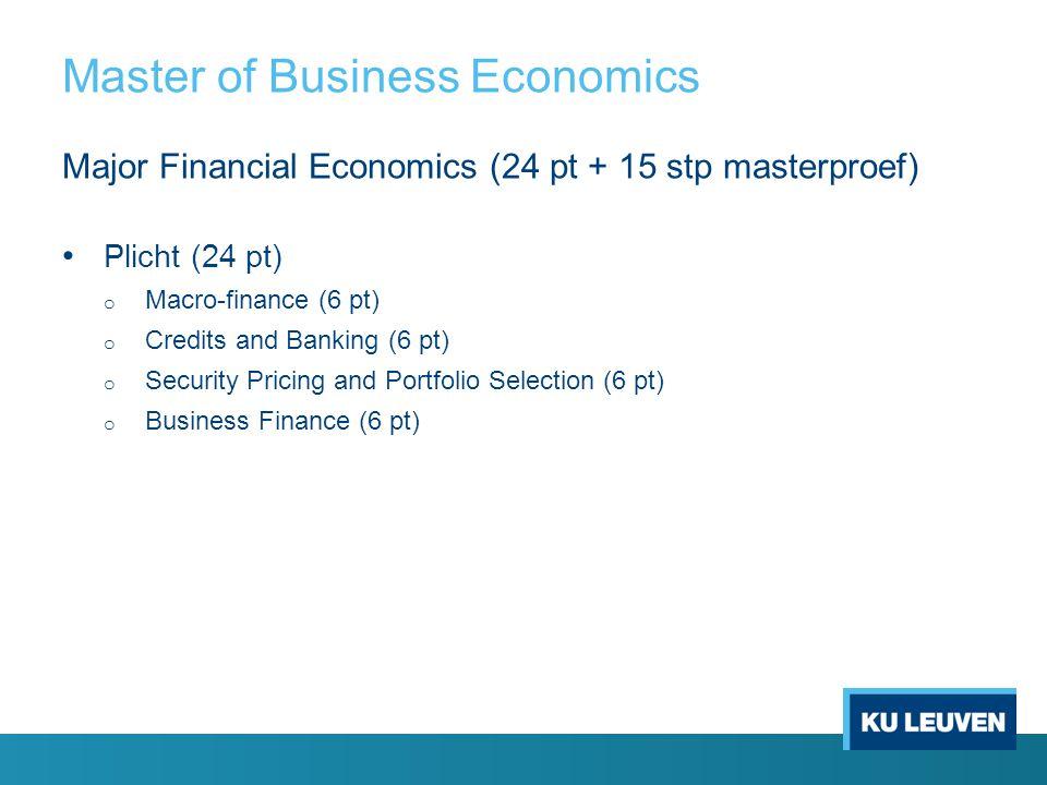 Master of Business Economics Major Financial Economics (24 pt + 15 stp masterproef) Plicht (24 pt) o Macro-finance (6 pt) o Credits and Banking (6 pt) o Security Pricing and Portfolio Selection (6 pt) o Business Finance (6 pt)