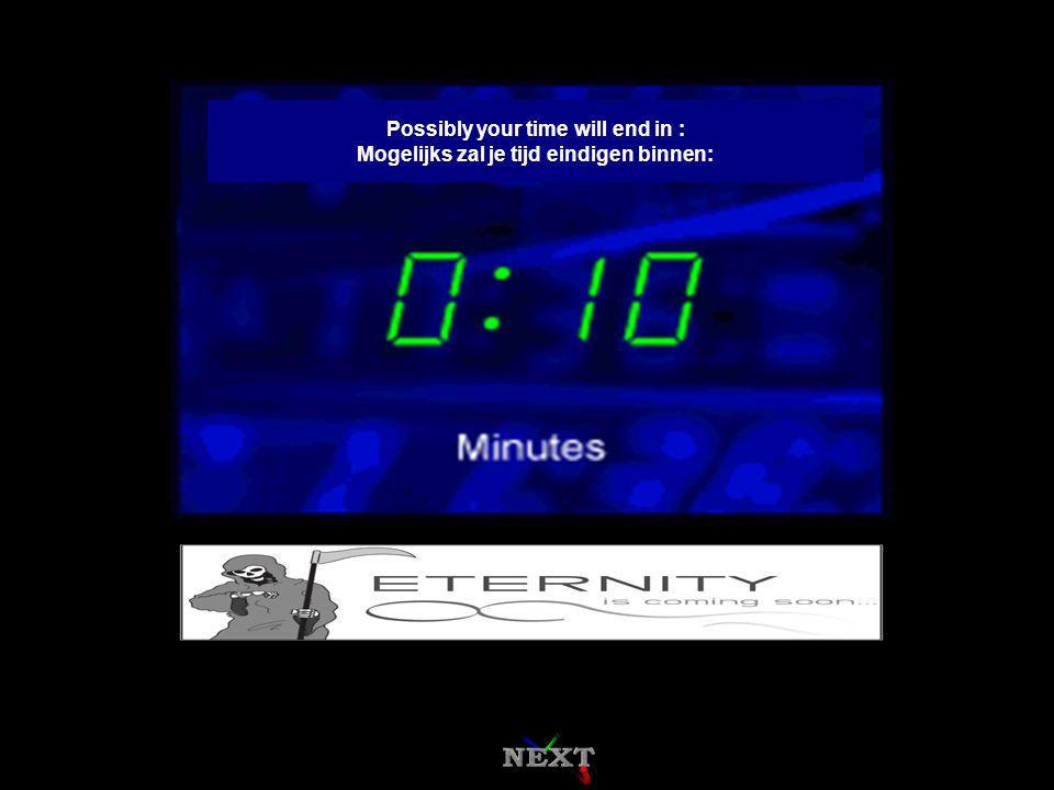 Possibly your time will end in : Mogelijks zal je tijd eindigen binnen: