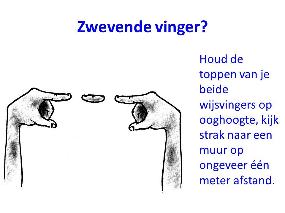 Zwevende vinger? Houd de toppen van je beide wijsvingers op ooghoogte, kijk strak naar een muur op ongeveer één meter afstand.