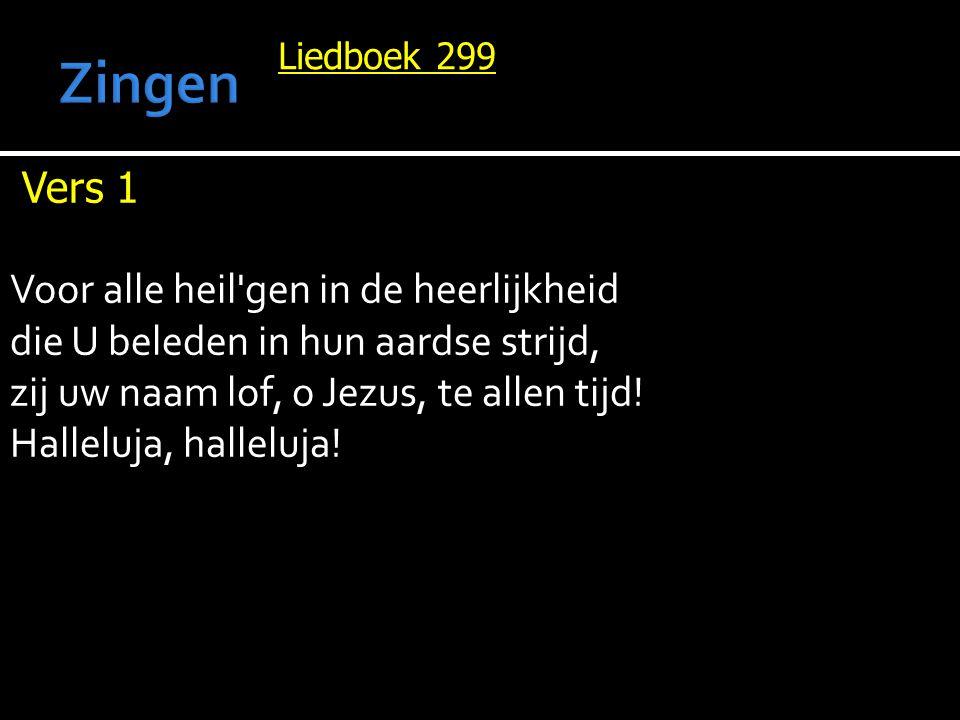 Liedboek 299 Vers 1 Voor alle heil'gen in de heerlijkheid die U beleden in hun aardse strijd, zij uw naam lof, o Jezus, te allen tijd! Halleluja, hall