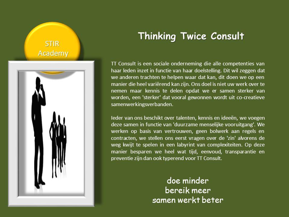 STIR Academy AcademySTIR Thinking Twice Consult TT Consult is een sociale onderneming die alle competenties van haar leden inzet in functie van haar doelstelling.