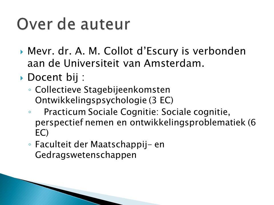  Mevr. dr. A. M. Collot d'Escury is verbonden aan de Universiteit van Amsterdam.  Docent bij : ◦ Collectieve Stagebijeenkomsten Ontwikkelingspsychol