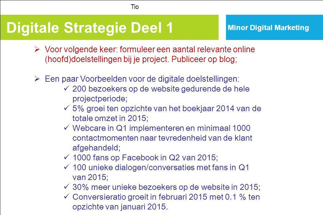 Minor Digital Marketing Digitale Strategie Deel 1 Tio  Voor volgende keer: formuleer een aantal relevante online (hoofd)doelstellingen bij je project.
