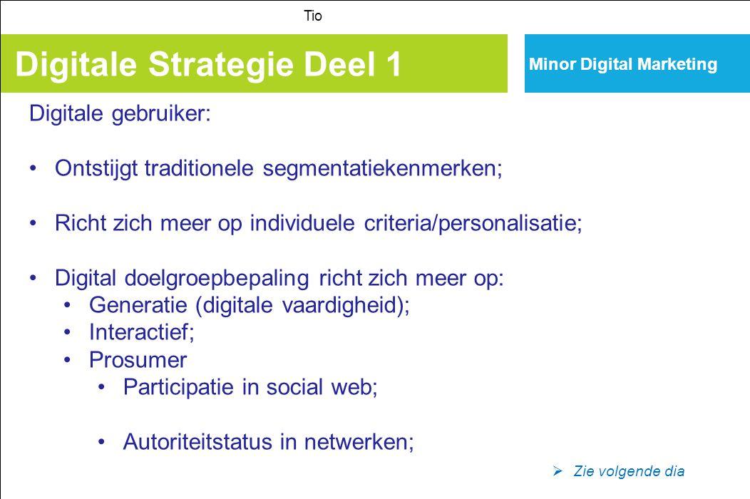 Minor Digital Marketing Digitale Strategie Deel 1 Tio Digitale gebruiker: Ontstijgt traditionele segmentatiekenmerken; Richt zich meer op individuele