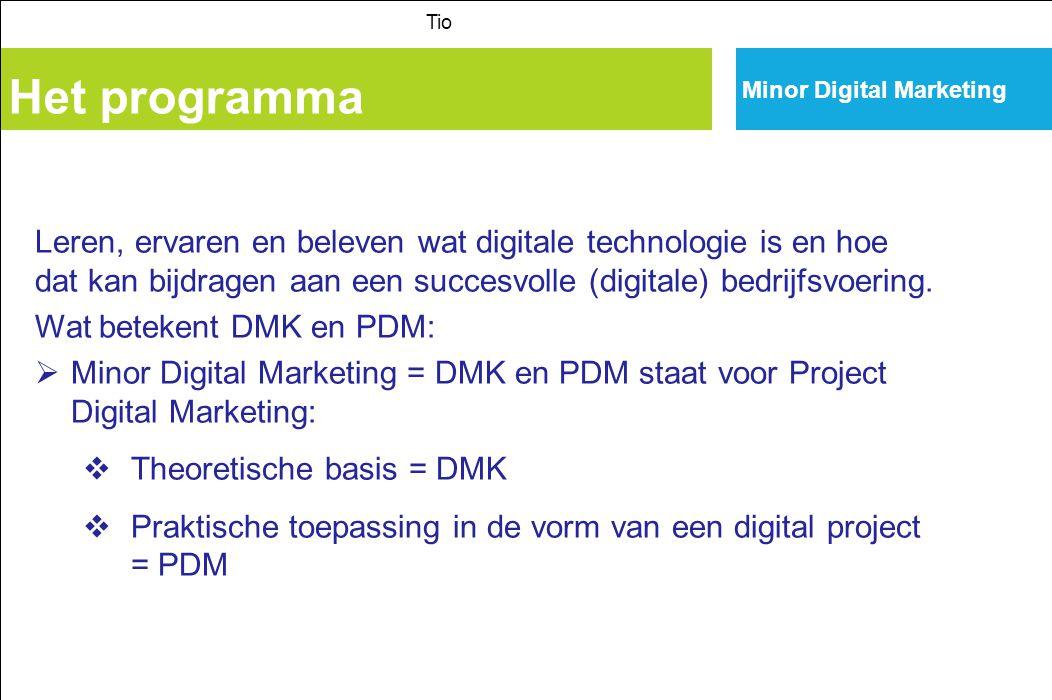 Minor Digital Marketing Het programma Tio Leren, ervaren en beleven wat digitale technologie is en hoe dat kan bijdragen aan een succesvolle (digitale) bedrijfsvoering.