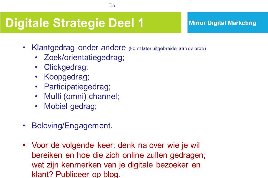 Minor Digital Marketing Digitale Strategie Deel 1 Tio Klantgedrag onder andere (komt later uitgebreider aan de orde) Zoek/orientatiegedrag; Clickgedra
