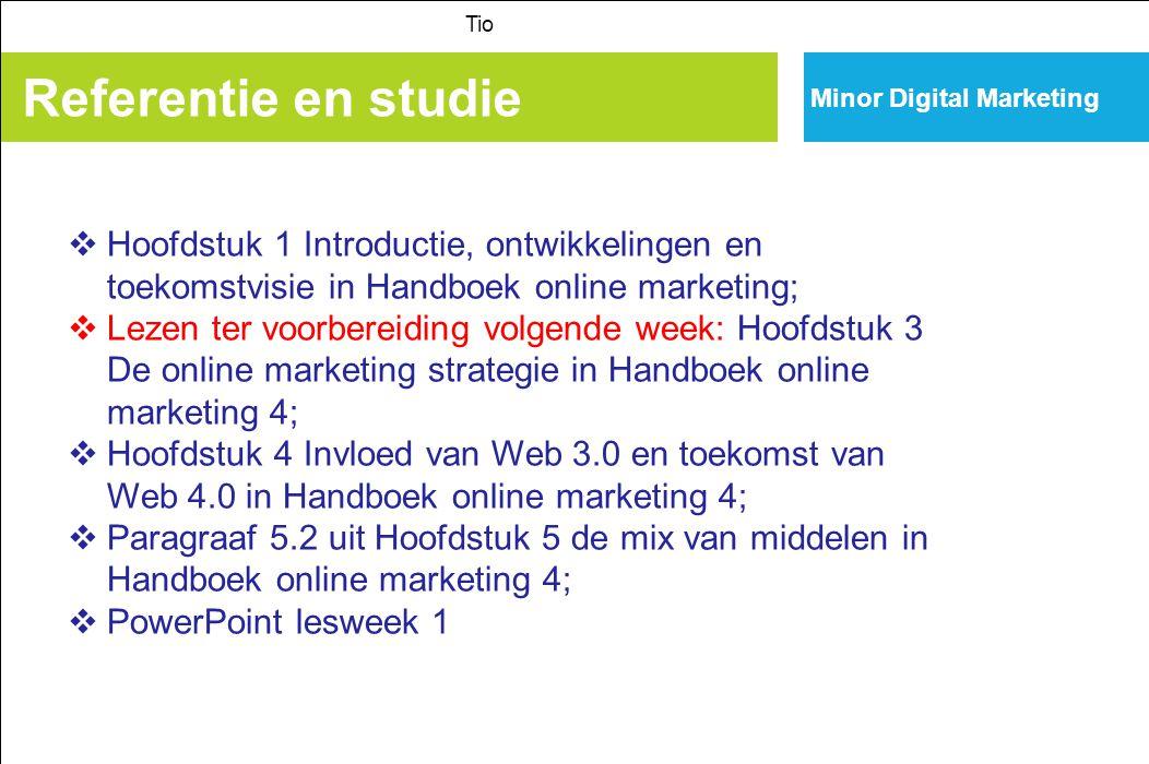 Minor Digital Marketing Referentie en studie Tio  Hoofdstuk 1 Introductie, ontwikkelingen en toekomstvisie in Handboek online marketing;  Lezen ter