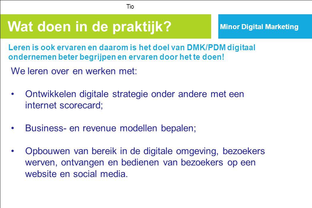 Minor Digital Marketing Wat doen in de praktijk? Leren is ook ervaren en daarom is het doel van DMK/PDM digitaal ondernemen beter begrijpen en ervaren