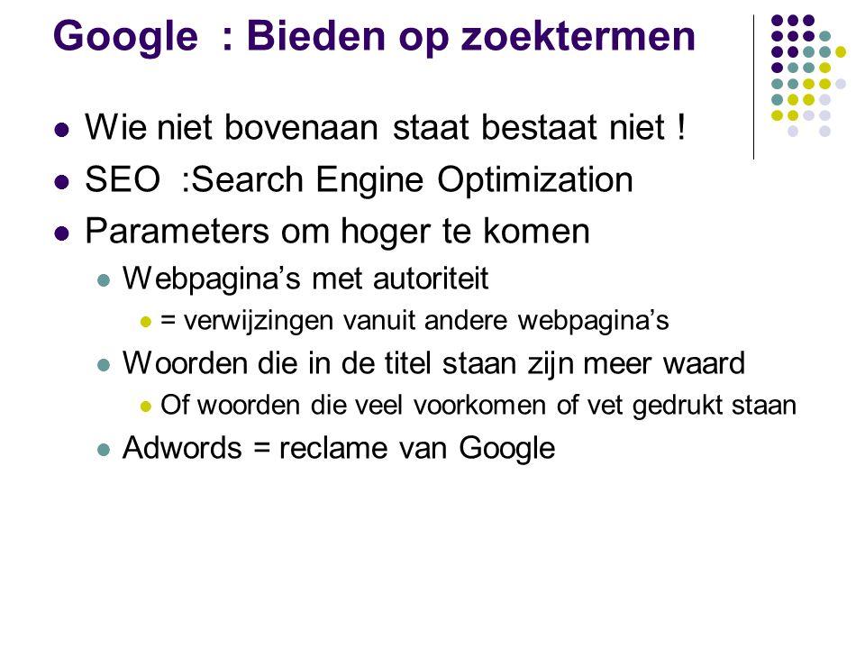 Google : Bieden op zoektermen Wie niet bovenaan staat bestaat niet ! SEO :Search Engine Optimization Parameters om hoger te komen Webpagina's met auto